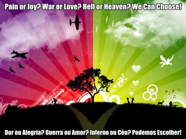 #Pain or #Joy? #War or #Love? #Hell or #Heaven? … ~//~ #Dor ou #Alegria? #Guerra ou #Amor? #Inferno ou #Céu? …