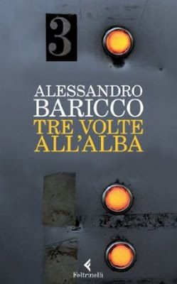 Tre volte all'alba di Alessandro Baricco. For love and loss.