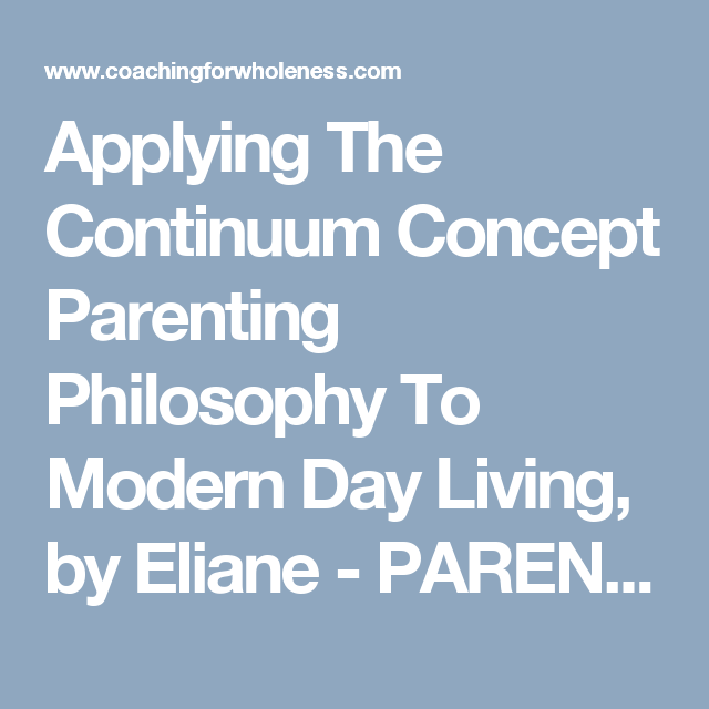 Applying The Continuum Concept Parenting Philosophy To Modern Day Living, by Eliane - PARENTING FOR WHOLENESS