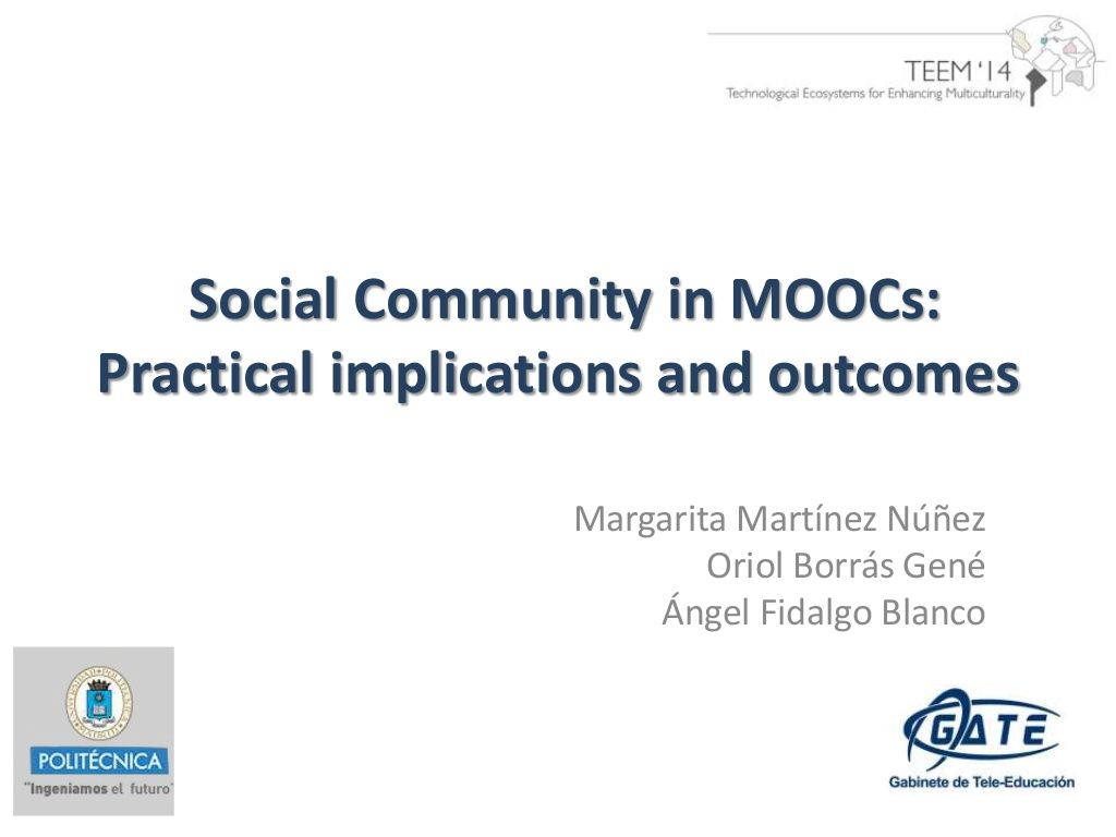 Social Community in MOOCs: Practical implications and outcomes (TEEM 2014 - Salamanca) by Oriol Borrás Gené via slideshare