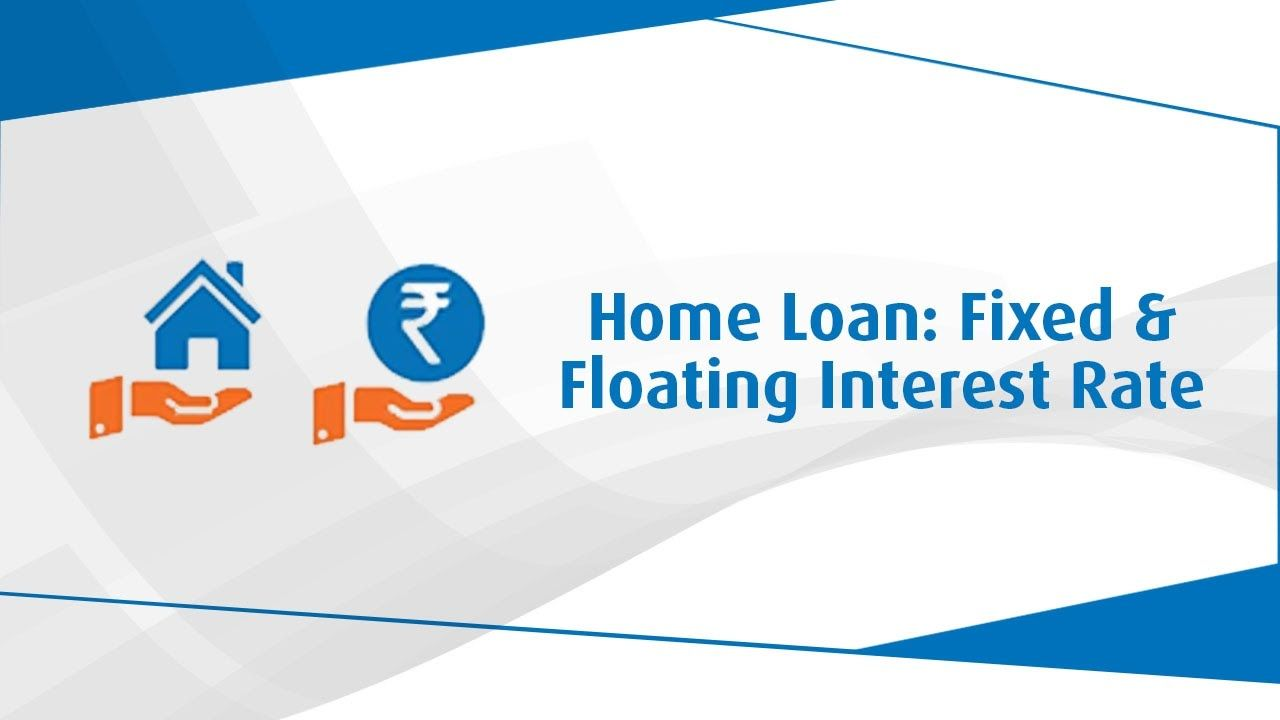 Know Which Interest Rate Is Ideal For Home Loan Fixed Or Floating Bajajfinserv Home Loans Floating Loan