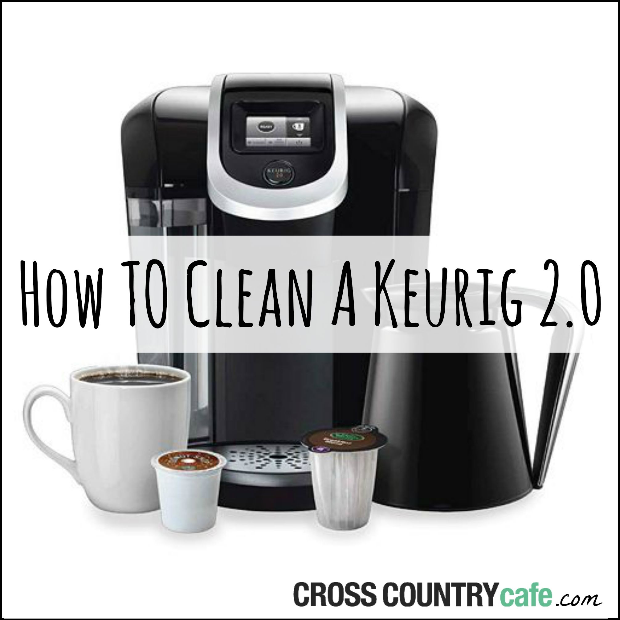 How To Clean A Keurig 2 0 Brewer Cleaning Coffee