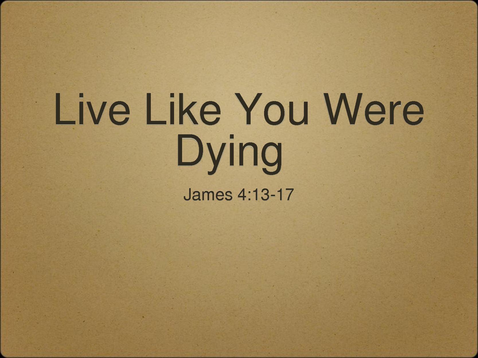 Live Like You Were Dying James 413 17 James Quotes James 4 Words