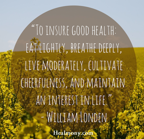 To insure good health, eat lightly, breath deeply, live moderately, cultivate cheerfulness, and maintain an interest in life - william londen #quote #quoteoftheday