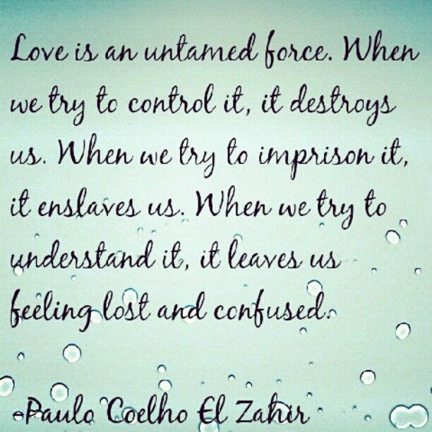 love is an untamed force when we try to control it it destroys  love is an untamed force when we try to control it it destroys us