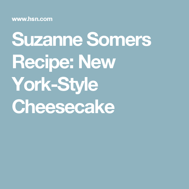 Suzanne Somers Recipe New York Style Cheesecake New