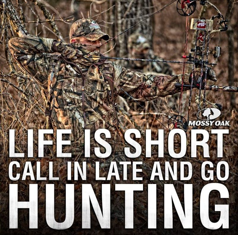 Life is short call in late and go Hunting.... Hunting