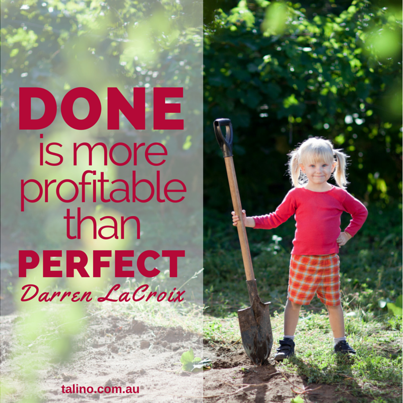 Done is more profitable than perfect. Inspirational Quote. Darren LaCroix. www.talino.com.au