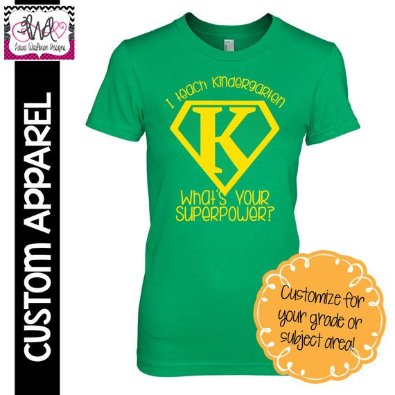 "CUSTOM APPAREL: Custom Ladies FITTED ""I Teach Kindergarten, What's Your Superpower?"" T-Shirt"