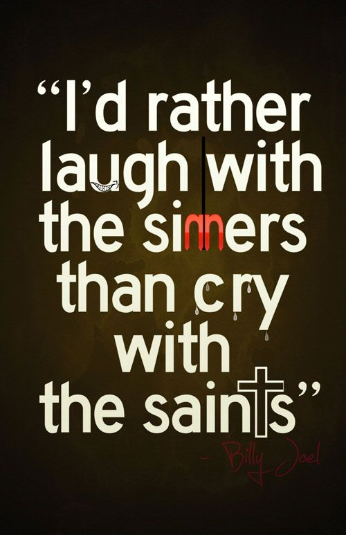 I D Rather Laugh With The Sinners Than Cry With The Saints Poster