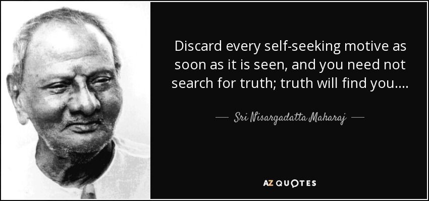 Discard every self-seeking motive as soon as it is seen, and you need not search for truth; truth will find you....