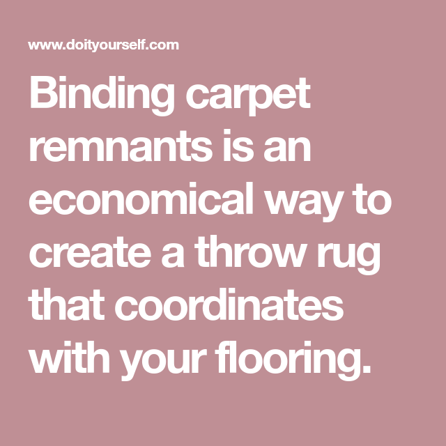 Binding Carpet Remnants Is An Economical Way To Create A