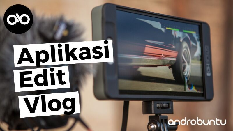 5 Aplikasi Edit Video Vlog Terbaik Di Android Androbuntu Kamera Profesional Video Aplikasi