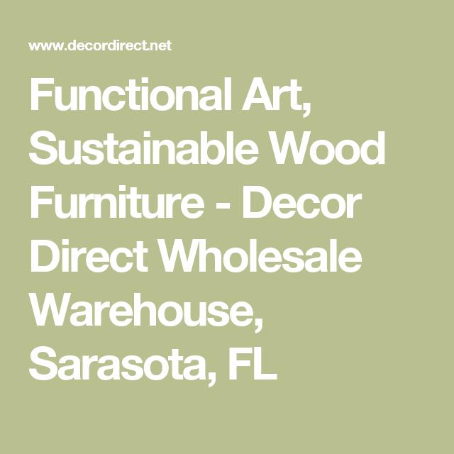 Functional Art Sustainable Wood Furniture Decor Direct Wholesale Warehouse Sarasota Fl