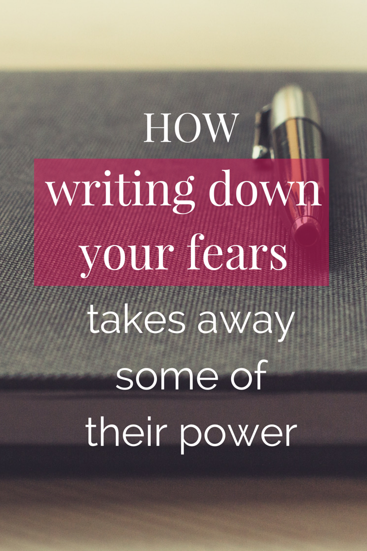 How writing down your fears takes away some of their power