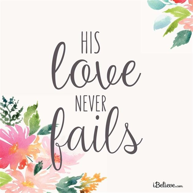 Free Christian Quotes: His Love Never Fails -iBelieve.com #inspirations