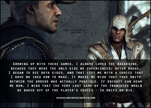 Assassins Creed Confessions <-- this is a really good point. After Rogue I began questioning not only the Templars but also the Assassin's. I'm all for this idea!! Let's go Ubisoft!!!