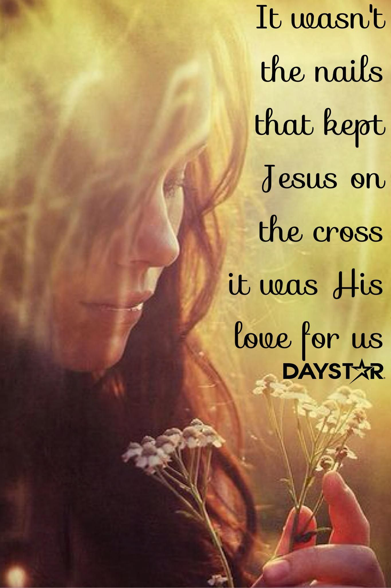 it wasn u0027t the nails that kept jesus on the cross it was his love