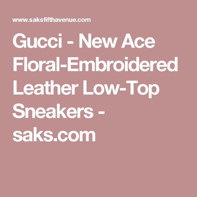 Gucci - New Ace Floral-Embroidered Leather Low-Top Sneakers - saks.com