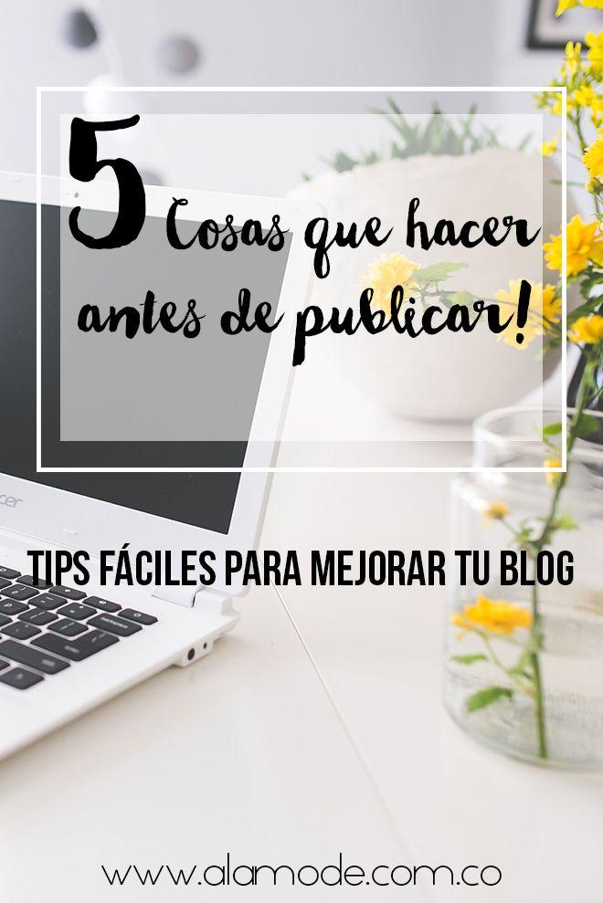 5 cosas que debes hacer antes de publicar en tu blog. Tips para mejorar tu contenido y blog.