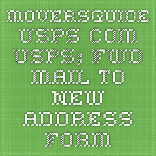 moversguide.usps.com USPS; Fwd Mail to NEW Address Form