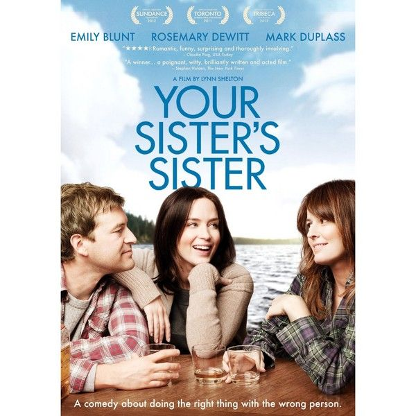 'Your Sister's Sister' comes to DVD and Blu-ray on Tuesday, November 6, 2012. Stars: Mark Duplass, Emily Blunt and Rosemarie DeWitt