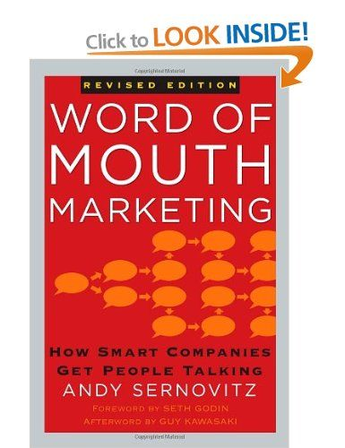 Word of Mouth Marketing: How Smart Companies Get People Talking: Amazon.co.uk: Seth Godin, Guy Kawasaki, Andy Sernovitz: Books