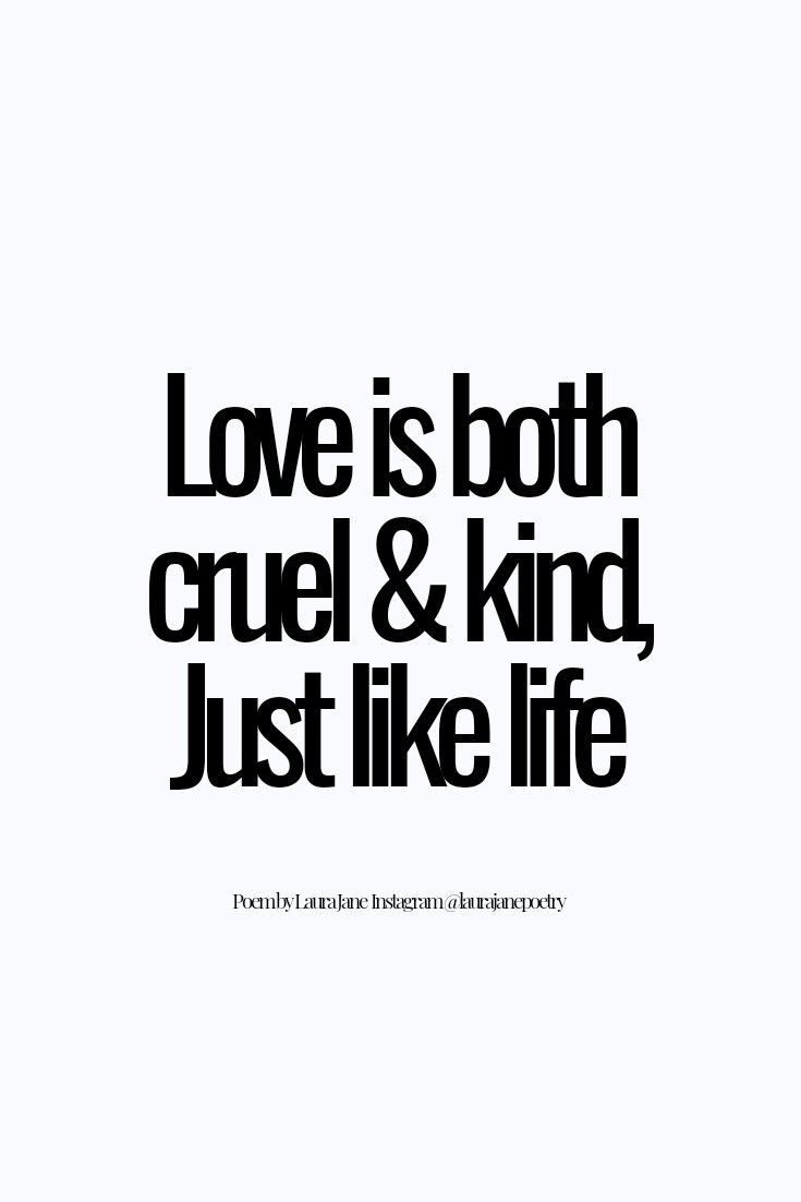 Love Cruel and Kind, Deep Quotes About Life Dark, Meaningful Words, Life Quotes