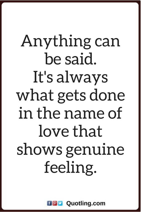 True Love Feelings And Emotions Quotes Anything Can Be Said It S Always What Gets Done In The Name Of Love That Sh Feelings Words Emotional Quotes True Quotes
