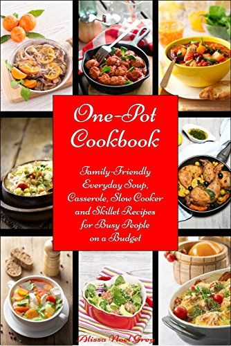 One-Pot Cookbook: Family-Friendly Everyday Soup, Casserole, Slow Cooker and Skillet Recipes Inspired by The Mediterranean Diet (Free Bonus: 20 Superfood ... Recipes) (Healthy Eating Made Easy Book 6) by Alissa Noel Grey
