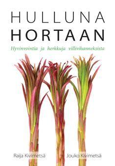 Raija & Heikki Kivimetsä: Hulluna hortaan: hyvinvointia ja herkkuja villivihanneksista - varaa HelMetissä: http://haku.helmet.fi/iii/encore/record/C|Rb2105493
