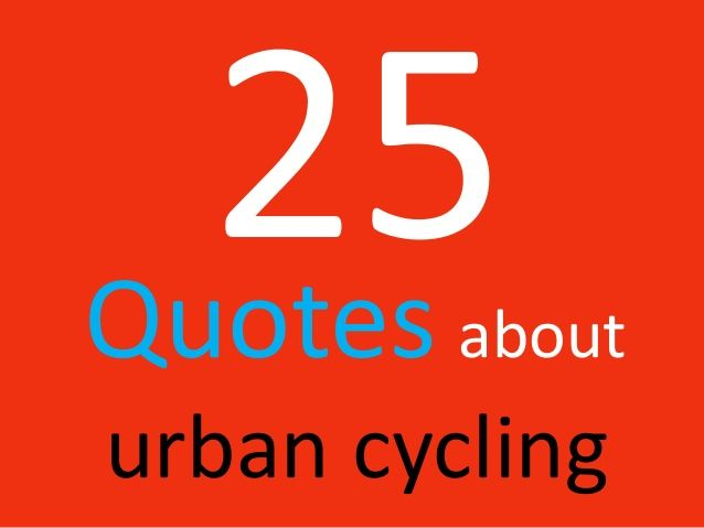 Cycling Quotes 25 Quotes About Urban Cycling  Cycling  Pinterest  Urban Cycling .