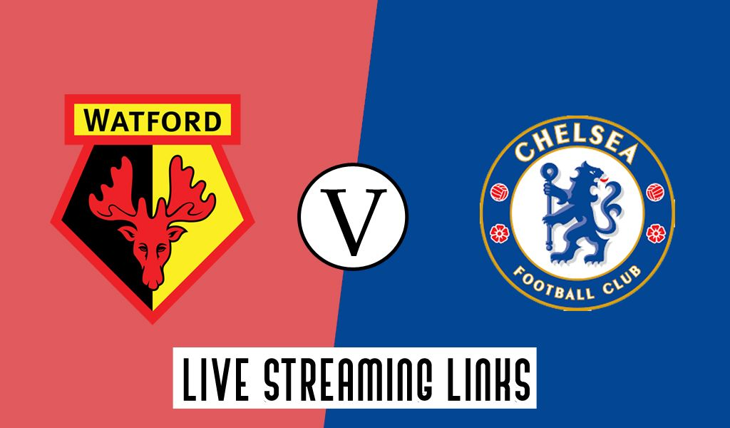 Watford Vs Chelsea Match Preview Free Streaming Links Chelsea Match Chelsea Watford