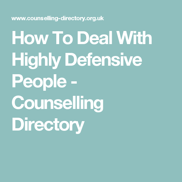 How To Deal With Highly Defensive People - Counselling Directory