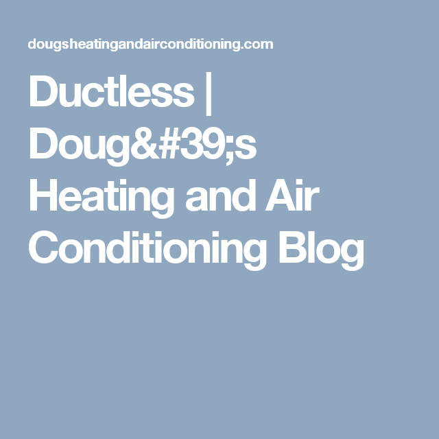 Ductless Doug S Heating And Air Conditioning Blog Hvac