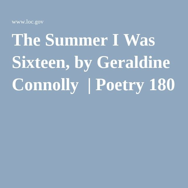 The Summer I Was Sixteen, by Geraldine Connolly | Poetry 180