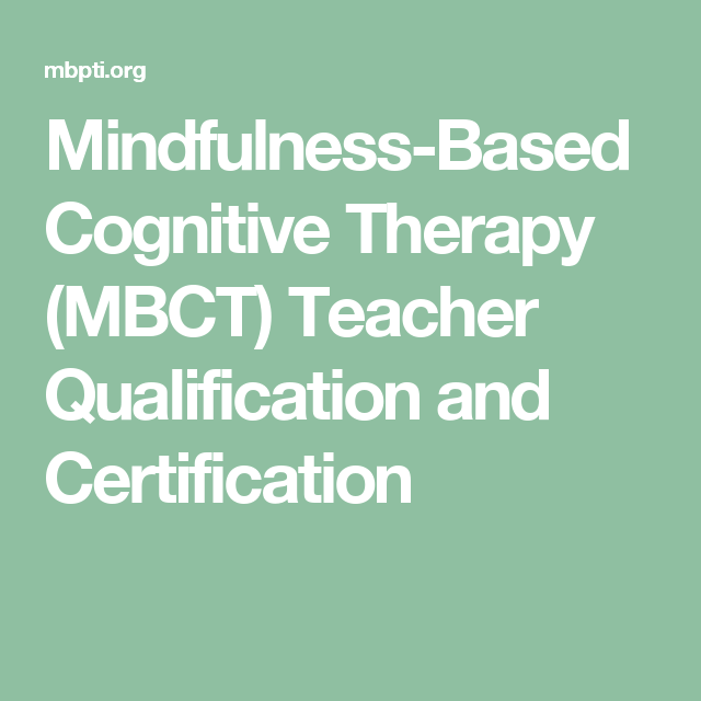 Mindfulness-Based Cognitive Therapy (MBCT) Teacher Qualification and ...