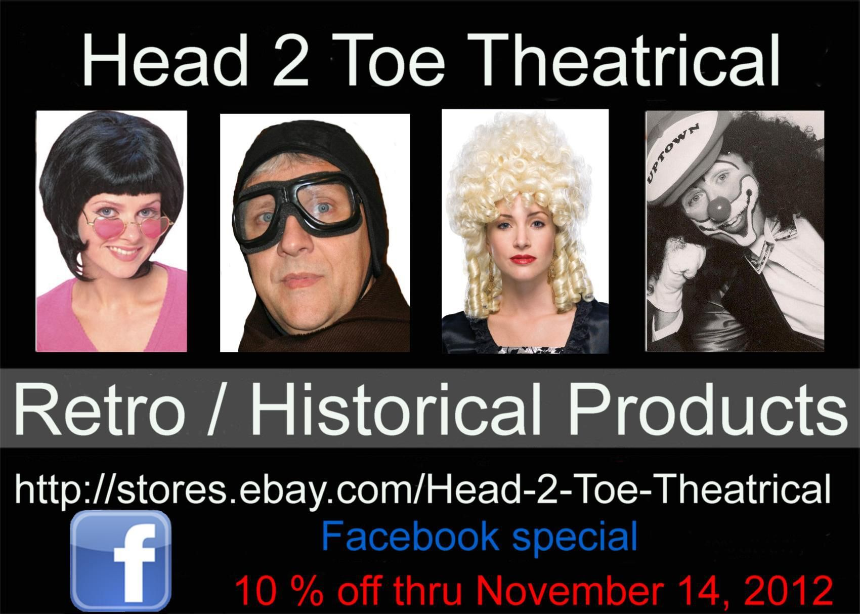 Retro / History Sale thru November 14, 2012.   http://stores.ebay.com/Head-2-Toe-Theatrical      	Hurry before it's a thing of the past. A historical sale like no other.      Save your gas as this is an online sale with FREE U.S. standard shipping and handling.  http://stores.ebay.com/Head-2-Toe-Theatrical/_i.html?rt=nc_SaleItems=1&_sid=83552709&_trksid=p4634.c0.m309