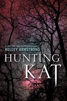 Kat is a sixteen-year-old vampire, and she's not too happy about it... Hunting Kat by Kelley Armstrong. #Kobo #eBook
