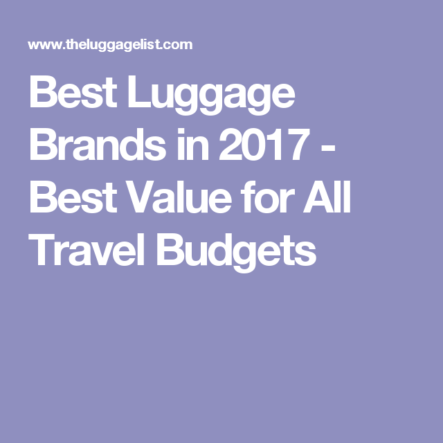 Best Luggage Brands in 2017 - Best Value for All Travel Budgets ...