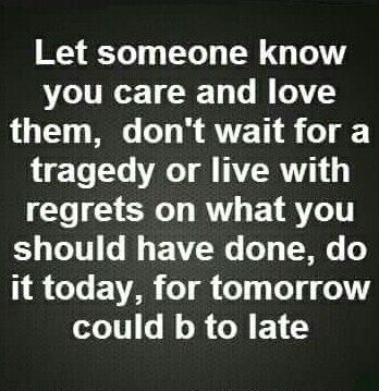 Let them know you care and love them
