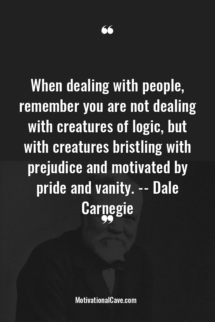 Dale Carnegie Quote About Logic People Prejudice Pride Relationships Vanity Dad Quotes Funny Dale Carnegie Quotes Friends Quotes