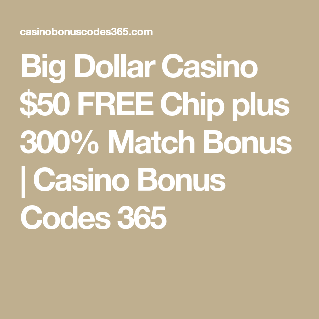 Big Dollar Casino 50 Free Chip Plus 300 Match Bonus Casino