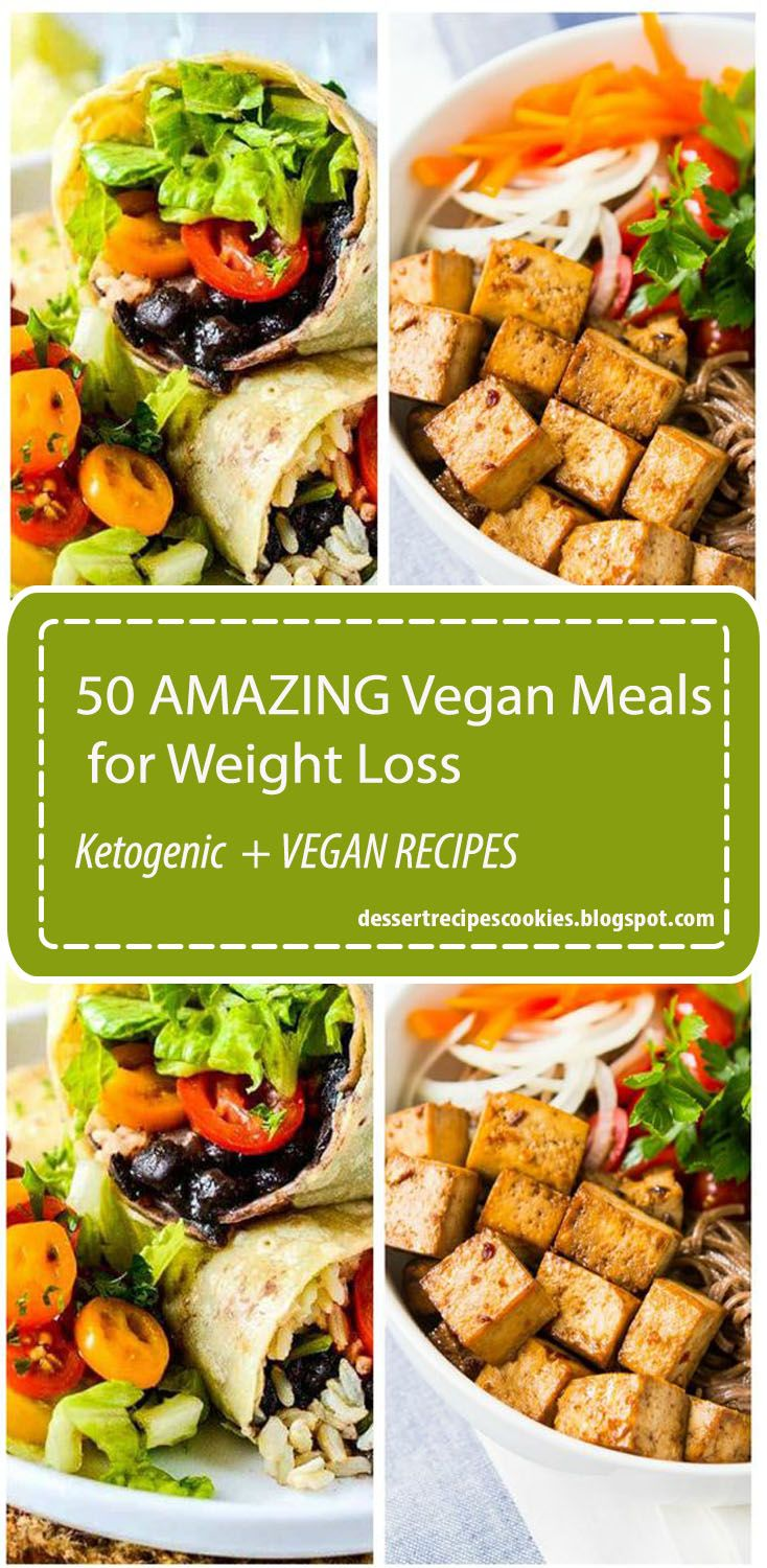 50 Amazing Vegan Meals For Weight Loss Vegan Recipes