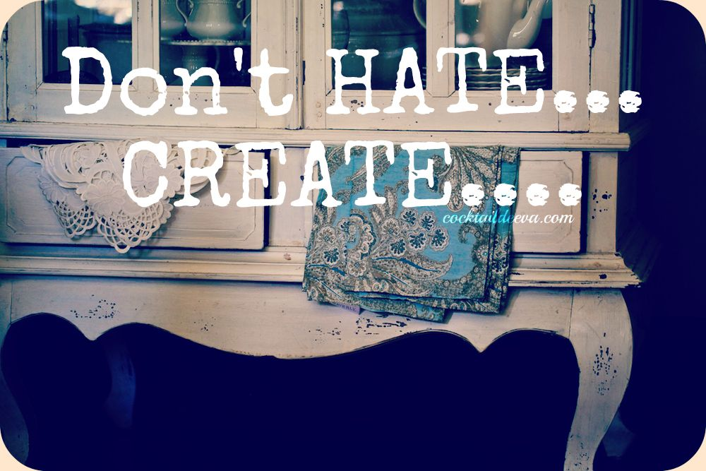 Don't HATE……CREATE…..!!!