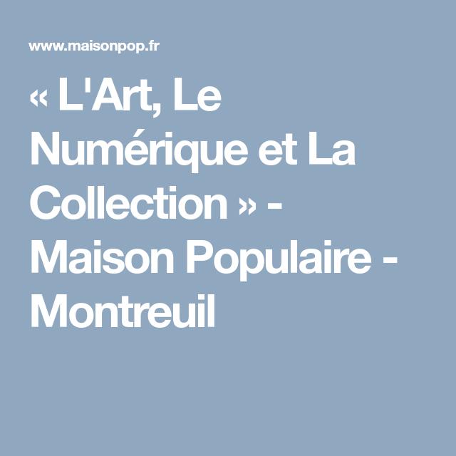 L Art Le Numerique Et La Collection Maison Populaire Montreuil Numeriques Art Collection