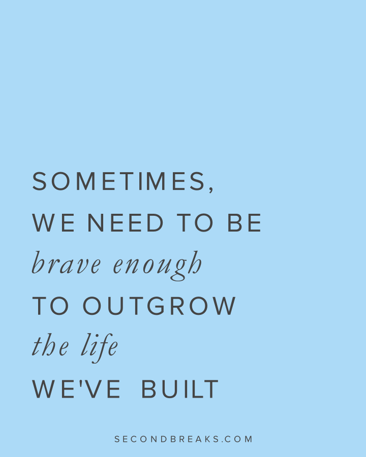 When We Outgrow the Life We Worked Hard to Build
