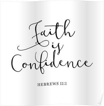 Bible Verse - Faith Is Confidence  Poster by walk-by-faith