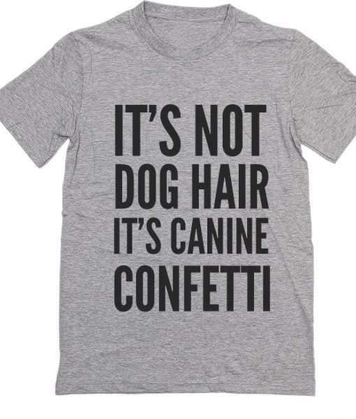 shop for original no sale tax detailed look It's Not Dog Hair It's Canine Confetti T-Shirt in 2019 ...