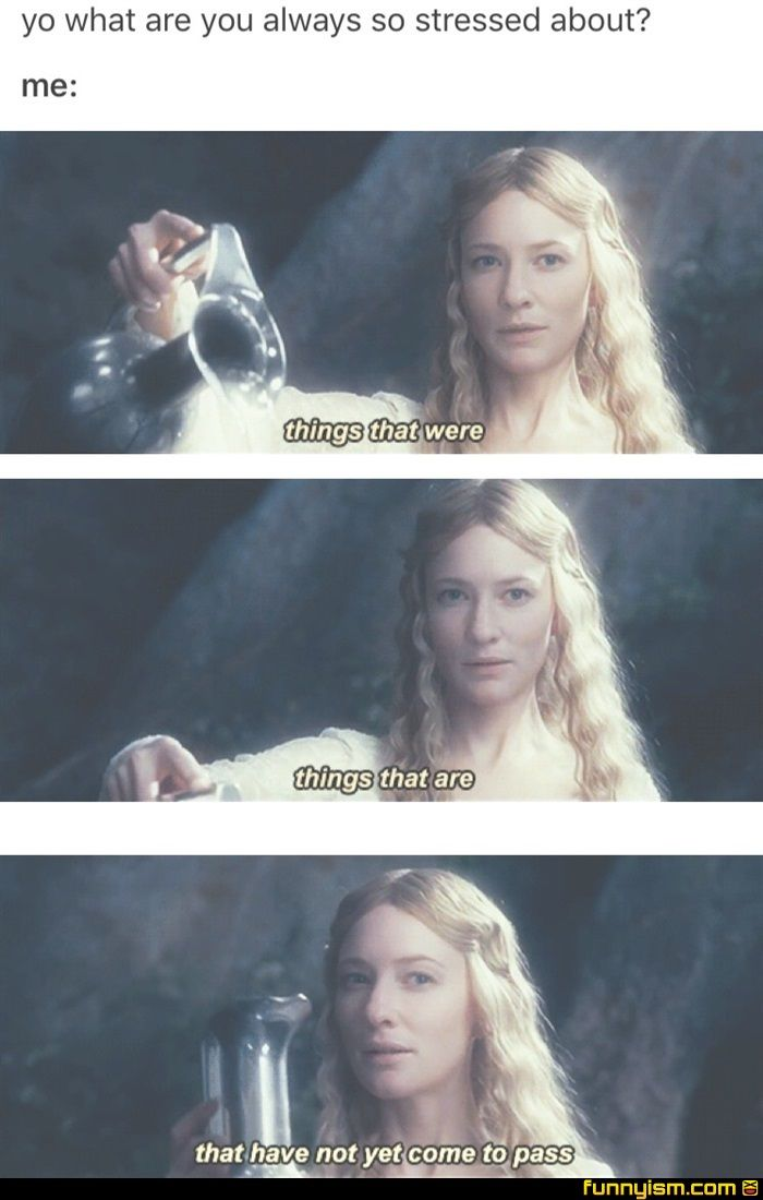 Stressed Galadriel This Is So Me Lol